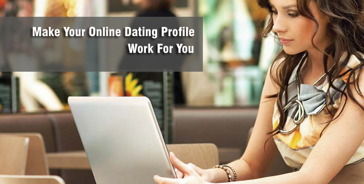 Make your online dating profile work for you