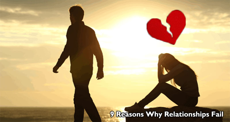 9 Reasons Why Relationships Fail