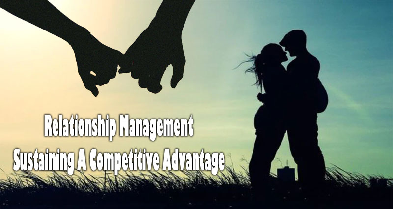 Relationship Management – Sustaining A Competitive Advantage