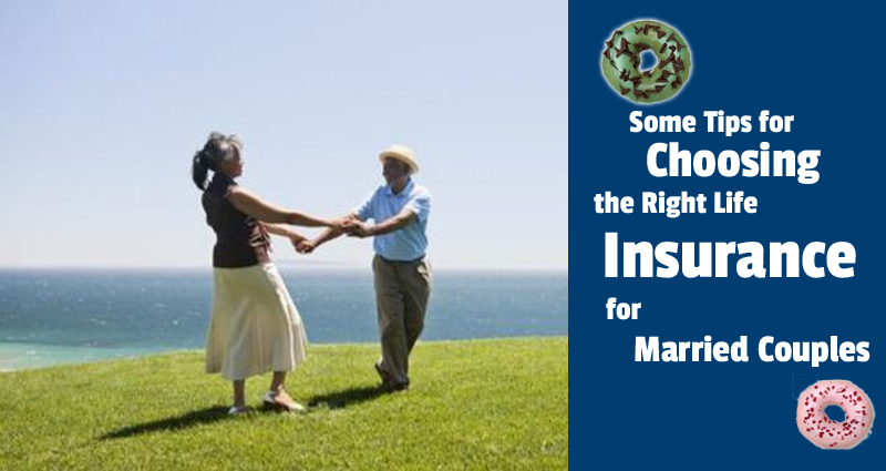 5 Tips for Choosing the Right Life Insurance for Married Couples
